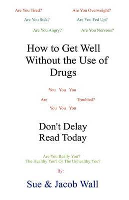 How to Get Well Without the Use of Drugs