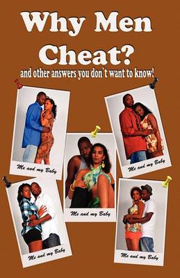 Why Men Cheat? and Other Answers You Don't Want to Know!