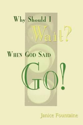Why Should I Wait? When God Said Go!