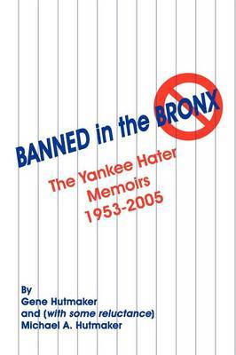 Banned in the Bronx: The Yankee Hater Memoirs 1953-2005