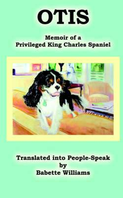 Otis: Memoir of a Privileged King Charles Spaniel