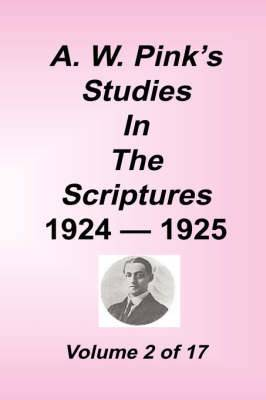 A. W. Pink's Studies in the Scriptures, 1924-25, Vol 02 of 17