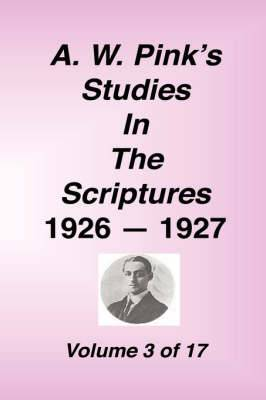 A. W. Pink's Studies in the Scriptures, 1926-27, Vol. 03 of 17