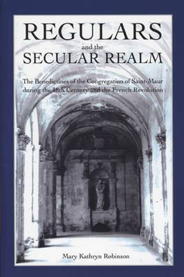 Regulars and the Secular Realm: The Benedictines of the Congregation of Saint-Maur During the 18th Century and the French Revolution