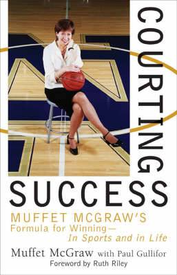 Courting Success: Muffet McGraw's Formula for Winning - in Sports and in Life