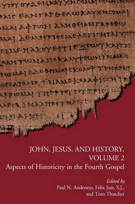 John, Jesus, and History, Volume 2: Aspects of Historicity in the Fourth Gospel
