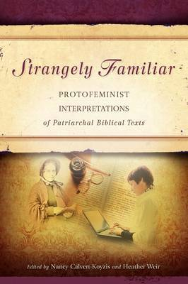 Strangely Familiar: Protofeminist Interpretations of Patriarchal Biblical Texts
