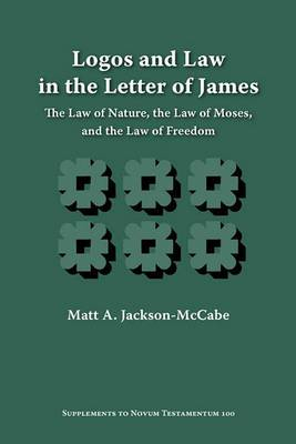 Logos and Law in the Letter of James: The Law of Nature, the Law of Moses, and the Law of Freedom