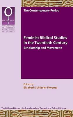 Feminist Biblical Studies in the Twentieth Century: Scholarship and Movement
