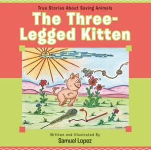 Three-Legged Kitten: True Stories About Saving Animals