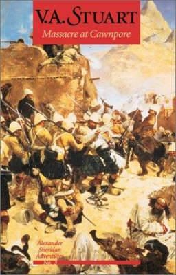 Massacre at Cawnpore: Alexander Sheridan Adventures: v.3