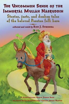 The Uncommon Sense of the Immortal Mullah Nasruddin: Stories, Jests, and Donkey Tales of the Beloved Persian Folk Hero