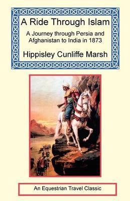 A Ride Through Islam - A Journey Through Persia and Afghanistan to India in 1873