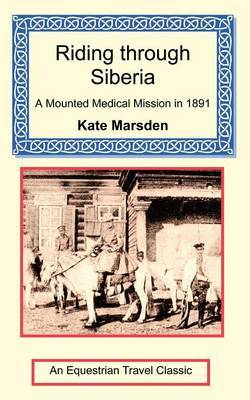 Riding Through Siberia - A Mounted Medical Mission in 1891