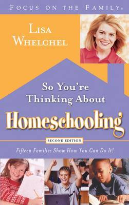 So you're Thinking About Homeschooling: 15 Families Show How you Can Do It