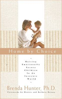 Home by Choice: Raising Emotionally Secure Children in an Insecure World