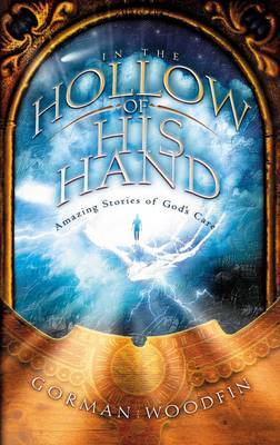 In the Hollow of His Hand: Amazing Stories of God's Care
