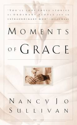 Moments of Grace: Stories of Ordinary People and an Extraordinary God