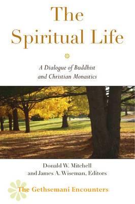 The Spiritual Life: A Dialogue of Buddhist and Christian Monastics