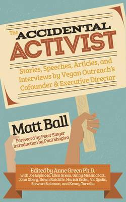 Accidental Activist: Stories, Speeches, Articles, and Interviews by Vegan Outreach's Cofounder & Executive Director