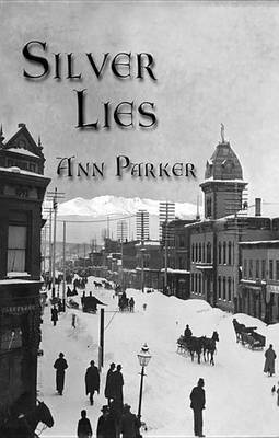 Silver Lies: A Silver Rush Mystery