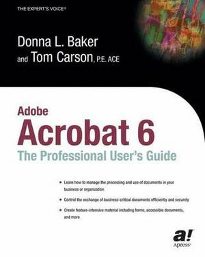 Adobe Acrobat 6: The Professional Users' Guide