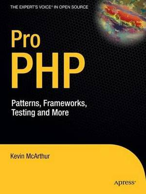 Pro PHP: Patterns, Frameworks, Testing and More