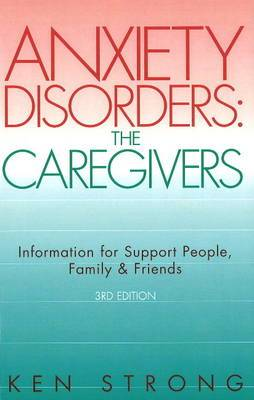 Anxiety Disorders: The Caregivers: Information for Support People, Family and Friends