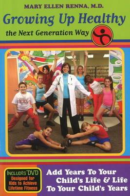 Growing Up Healthy the Next Generation Way: Add Years to Your Child's Life and Life to Your Child's Years