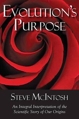 Evolution's Purpose: An Integral Interpretation of the Scientific Story of Our Origins