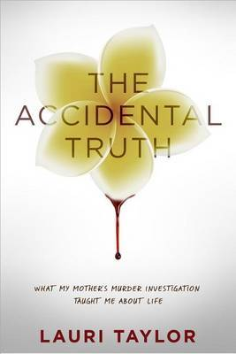 The Accidental Truth: What My Mother's Murder Taught Me About Life