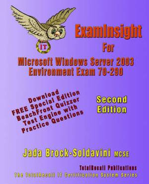 ExamInsight For 70-290 Managing and Maintaining a Microsoft Windows Server 2003 Environment