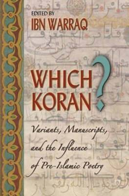 Which Koran?: Variants, Manuscripts, and the Influence of Pre-Islamic Poetry