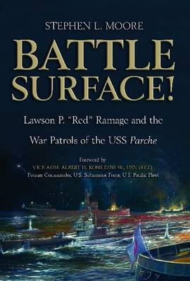 Battle Surface!: Lawson P.  Red  Ramage and the War Patrols of the USS Parche