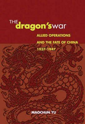 Dragon's War: Allied Operations and the Fate of China, 1937-1947