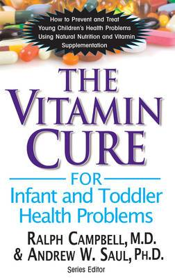 Vitamin Cure for Infant and Toddler Health Problems: How to Prevent and Treat Young Children's Health Problems Using Nutrition and Vitamin Supplementation