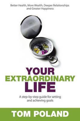 Your Extraordinary Life: A Step-by-Step Guide to Setting and Achieving Goals
