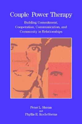 Couple Power Therapy: Building Commitment, Cooperation, Communication, and Community in Relationships