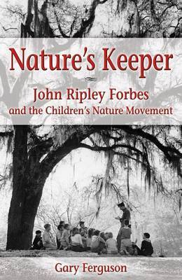 Nature's Keeper: John Ripley Forbes and the Children's Nature Movement