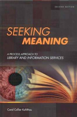 Seeking Meaning: A Process Approach to Library and Information Services, 2nd Edition