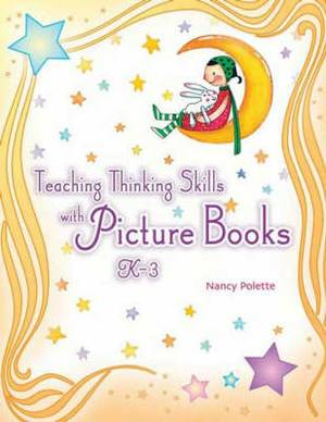 Teaching Thinking Skills with Picture Books, K-3: K3