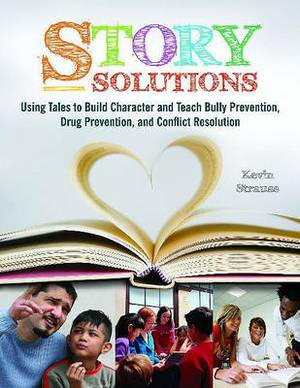 Story Solutions: Using Tales to Build Character and Teach Bully Prevention, Drug Prevention, and Conflict Resolution