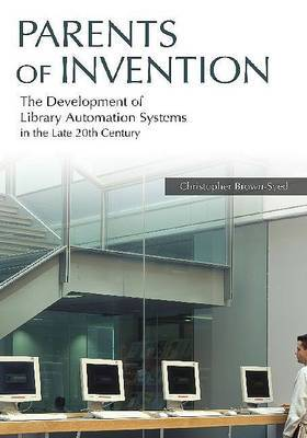 Parents of Invention: The Development of Library Automation Systems in the Late 20th Century