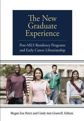 The New Graduate Experience: Post-MLS Residency Programs and Early Career Librarianship