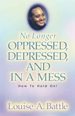 No Longer Oppressed, Depressed, and in a Mess!