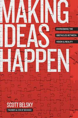 Making Ideas Happen: Overcoming the Obstacles Between Vision & Reality