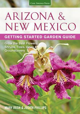 Arizona & New Mexico Getting Started Garden Guide: Grow the Best Flowers, Shrubs, Trees, Vines & Groundcovers