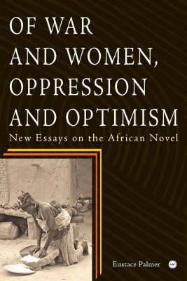 Of War and Women, Oppression and Optimism: New Essays on the African Novel