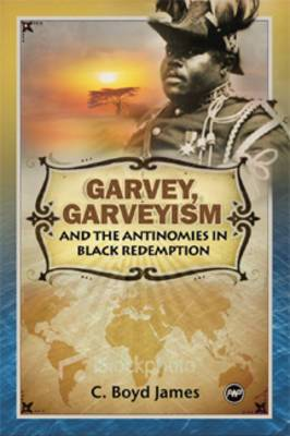 Garvey, Garveyism and the Antinomies of Black Redemption