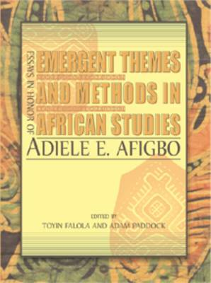 Emergent Themes and Methods in African Studies: Essays in Honor of Adiele Afigbo